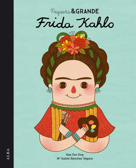 Portada de 'Pequeña & Grande Frida Khalo' / Alba Editorial