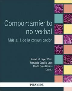 Manual de Comportamiento no verbal: más allá de la comunicación. Editorial: Pirámide