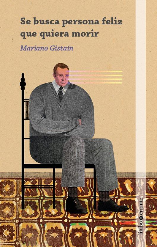 """Portada de la novela de Mariano Gistaín """"Se busca persona feliz que quiera morir"""""""