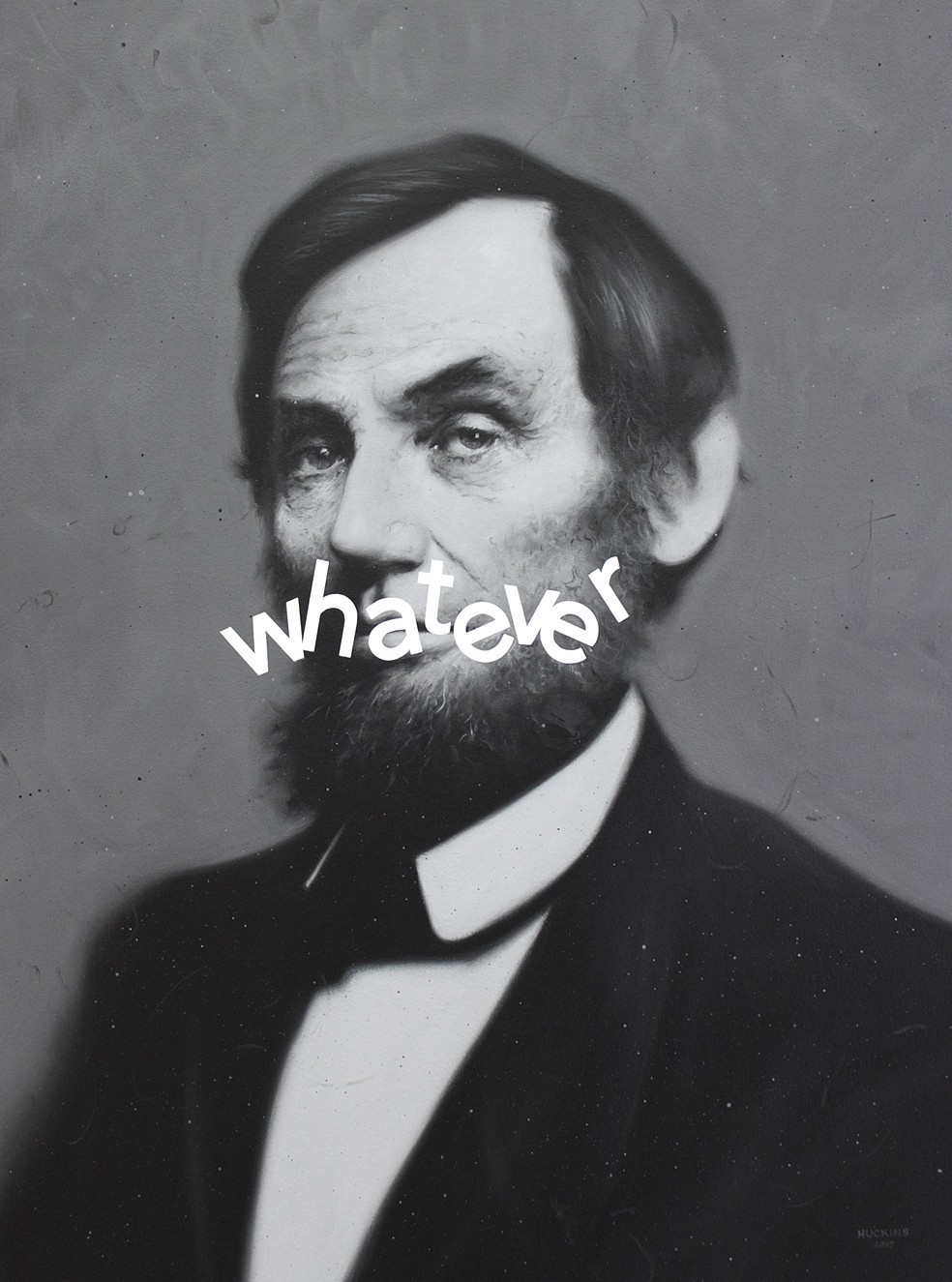 'Abraham Lincoln. Whatever' - Shawn Huckins