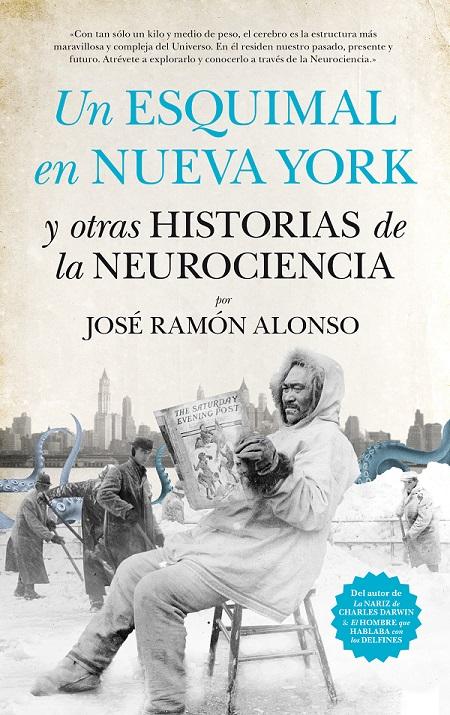 'Un esquimal en Nueva York y otras historias de la Neurociencia' de José Ramón Alonso [#UnoAlMes]