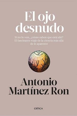 'El ojo desnudo' de Antonio Martinez Ron (Editorial Crítica @ojodesnudo)