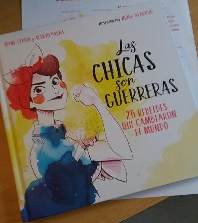 'Las chicas son guerreras' (26 rebeldes que transformaron el mundo) de Irene Cívico y Sergio Parra e ilustrado por Nuria Aparicio (Editorial Montena)