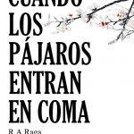 'Cuando los pájaros entran en coma' de R. A. Raga