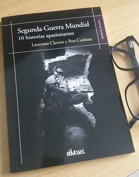 Reseña del libro: 'Segunda Guerra Mundial, 10 historias apasionantes' de Laureano Clavero y Pere Cardona