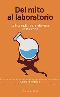 """""""Del mito al laboratorio: La inspiración de la mitología en la ciencia"""" de Daniel Torregrosa"""