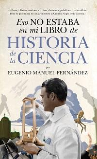 """""""Eso no estaba en mi libro de Historia de la Ciencia"""" de Eugenio Manuel Fernández"""