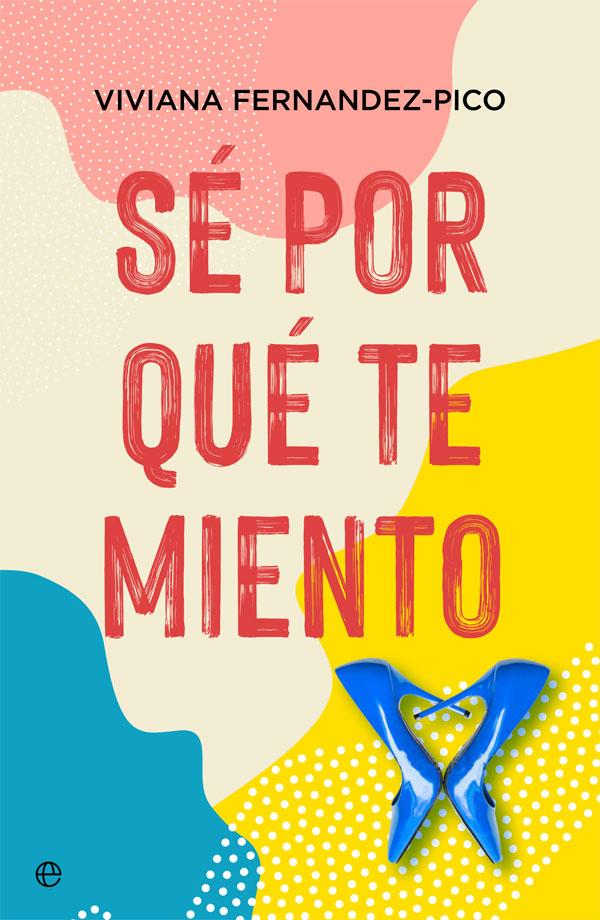 Reseña del libro: 'Sé por qué te miento' de Viviana Fernández-Pico