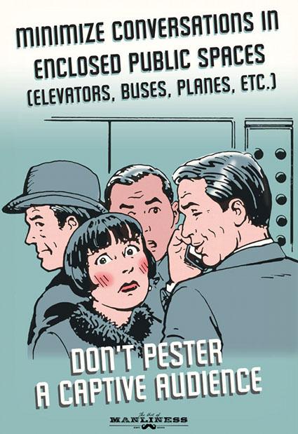 Minimiza las conversaciones en espacios públicos cerrados (ascensores, buses, aviones etc.). No des la lata a una audiencia cautiva