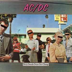 """""""Dirty Deeds Done Dirt Cheap"""" (AC/DC, 1976)"""
