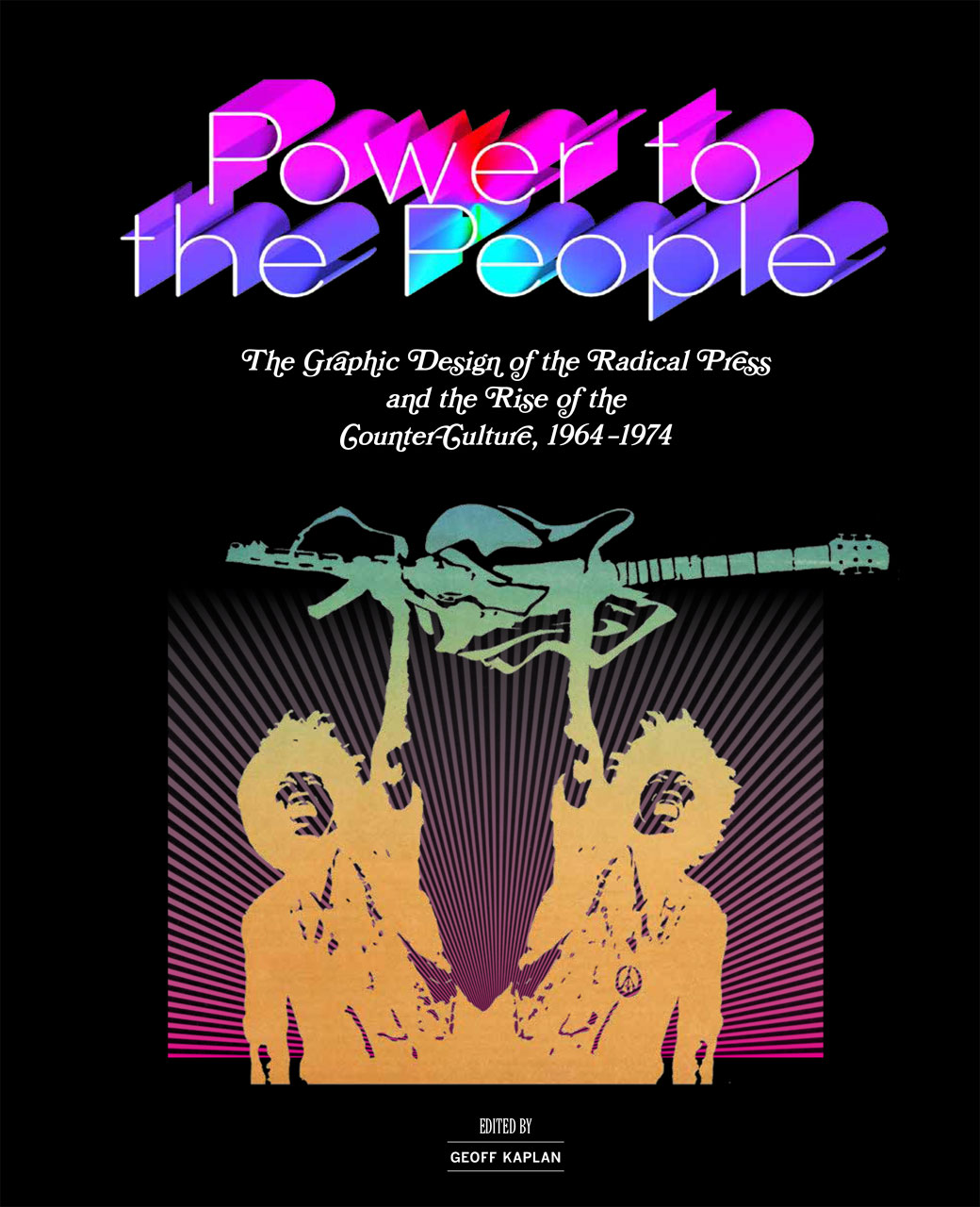 Power to the People: The Graphic Design of the Radical Press and the Rise of the Counter-Culture, 1964–1974