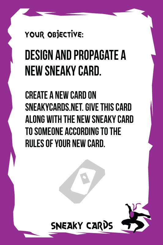 """""""Diseña y propaga una 'Sneaky Card'. Crea una en Sneakycards.net y dale esta tarjeta junto a la nueva a alguien de acuerdo con las normas de la nueva tarjeta"""""""