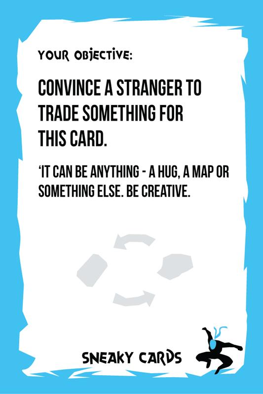 """""""Convence a un desconocido para cambiarte algo por esta tarjeta. Puede ser cualquier cosa. Un abrazo, un mapa u otra cosa: sé creativo"""""""