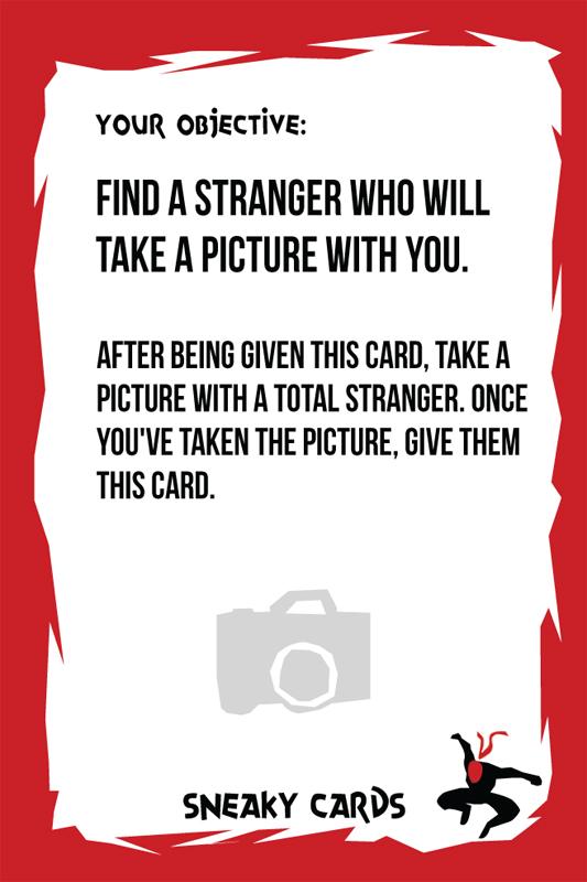 """""""Encuentra a un desconocido que se haga una foto contigo. Cuando te den esta tarjeta, hazte una foto con un perfecto desconocido. Cuando ya la hayas hecho, dale la tarjeta"""""""