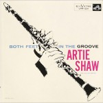 "Artie Shaw and His Orchestra: ""Both Feet in the Groove"", 1956"