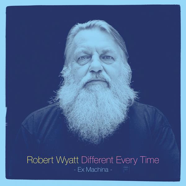"""'Different Every Time"" - Robert Wyatt"