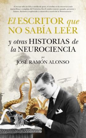 El escritor que no sabía leer y otras historias de la Neurociencia - José Ramón Alonso
